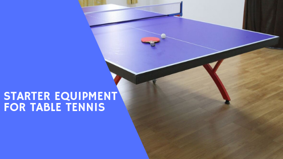 Starter Equipment For Table Tennis – What Do You Need?