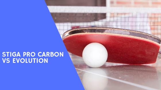 Stiga Evolution Vs Pro Carbon How Do They Compare Pingthatpong
