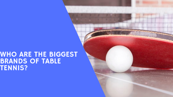 What Are The Popular Brands Of Table Tennis?